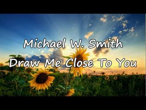Michael W. Smith - Draw Me Close [with lyrics]