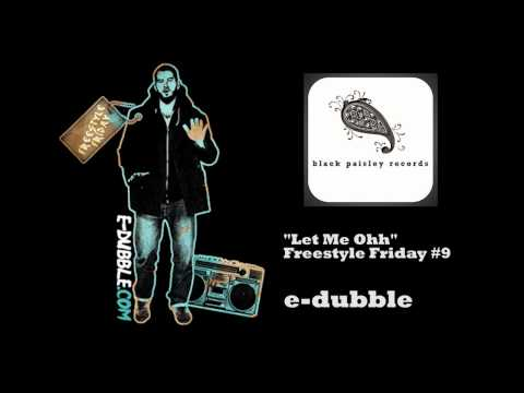 e-dubble - Let Me Oh (Freestyle Friday #9)