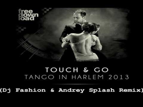 Touch & Go - Tango in Harlem (Dj Fashion & Andrey Splash Remix)