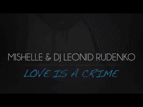 Mishelle & Dj Leonid Rudenko - Love is a Crime