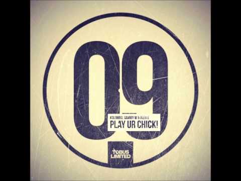 Kolombo, Sammy W & Alex E - Play ur Chick (Original Mix)