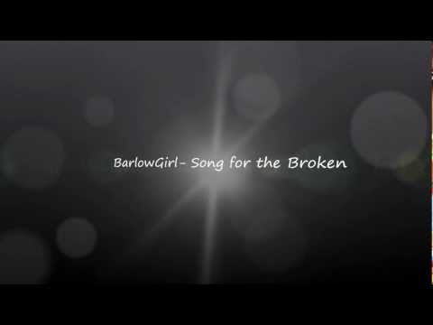 BarlowGirl - Song for the Broken (With lyrics)