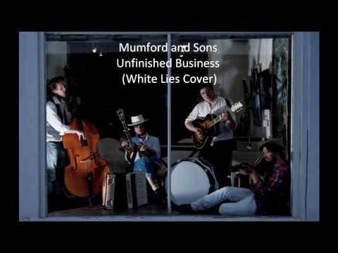 Mumford and Sons - Unfinished Business (White Lies Cover) HD