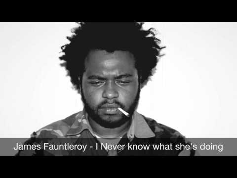 James Fauntleroy - I Never know what she's doing