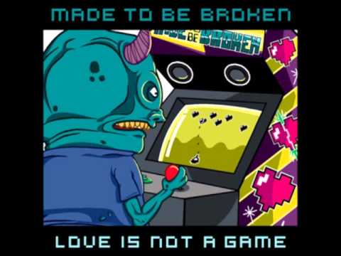 Made To Be Broken - Love Is Not a Game (2009)