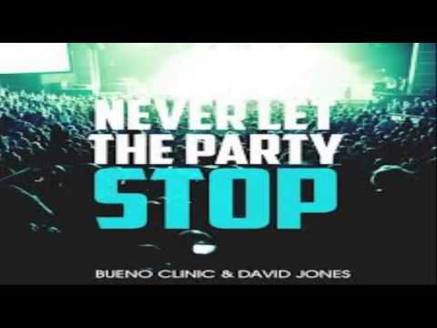 Bueno Clinic & David Jones - Never Let The Party Stop [Orginal Mix]