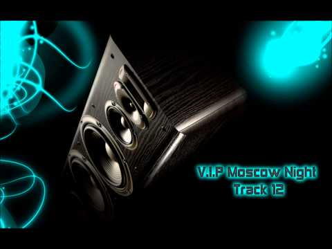 V.I.P Moscow Night - Track 12 HQ