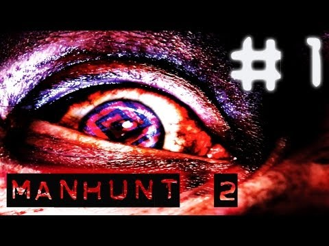 Manhunt 2 - Walkthrough Part 1 [Uncensored]
